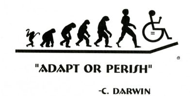 "A designed black and white image. In the center of the image, there is black silhouettes of the human evolution from primate to human. On the end of the line after the human silhouette is the accessible wheelchair design. Below this design is bolded text that writes, ""ADAPT OR PERISH by C. Darwin"""